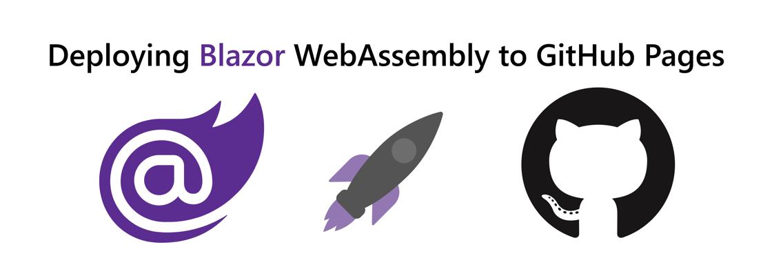 "Title ""Deploying Blazor WebAssembly to GitHub Pages"" alongside Blazor and GitHub logo"