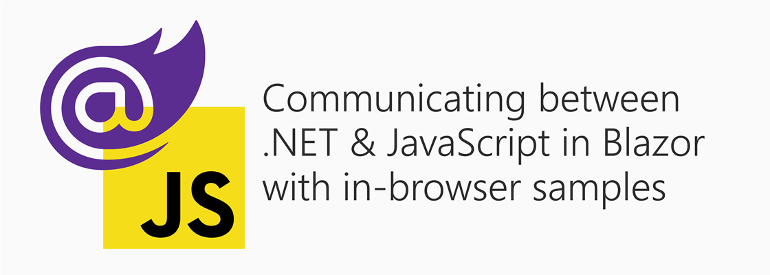 Blazor logo next to JavaScript logo with title: Communicating between .NET & JavaScript in Blazor with in-browser samples
