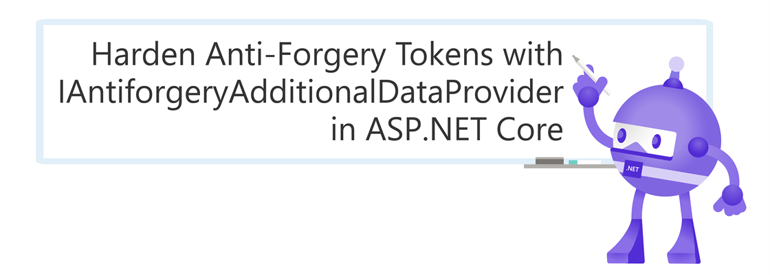 .NET Bot writing on a whiteboard: Harden Anti-Forgery Tokens with IAntiforgeryAdditionalDataProvider in ASP.NET Core