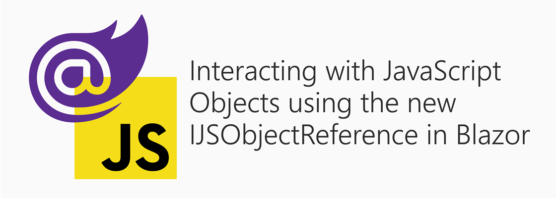 Blazor next to JavaScript logo besides title: Interacting with JavaScript Objects using the new IJSObjectReference in Blazor