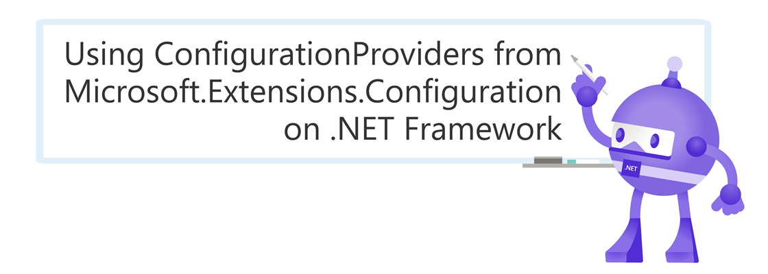 """.NET Bot writing on a whiteboard: """"Using ConfigurationProviders from Microsoft.Extensions.Configuration on .NET Framework"""""""