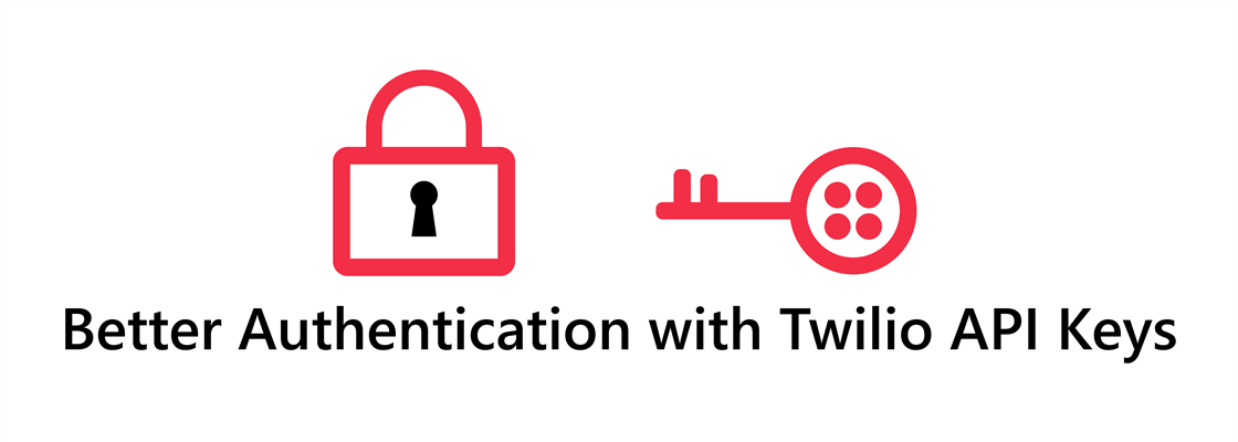 An illustration of a lock and a key. The key handle is in the shape of the Twilio logo. Underneath the illustration is text: Better Authentication with Twilio API Keys