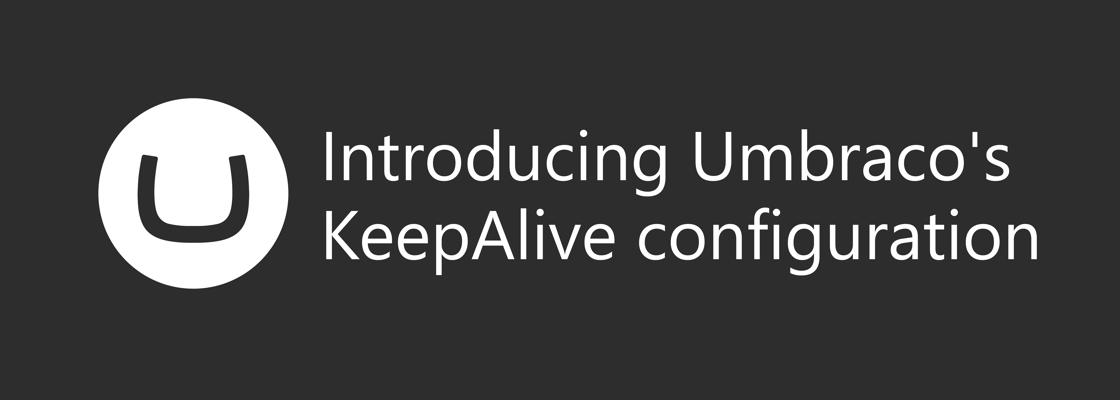 Umbraco logo next to text: Introducing Umbraco's KeepAlive configuration