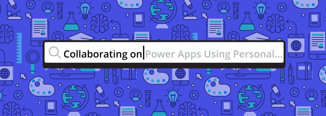 Graphic with text that reads 'Collaborating on Power Apps Using Personal Environments'